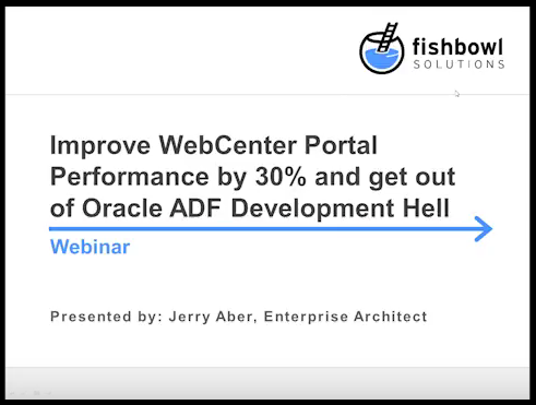 Webinar Recording: Improve WebCenter Portal Performance by 30% and get out of Oracle ADF Development Hell